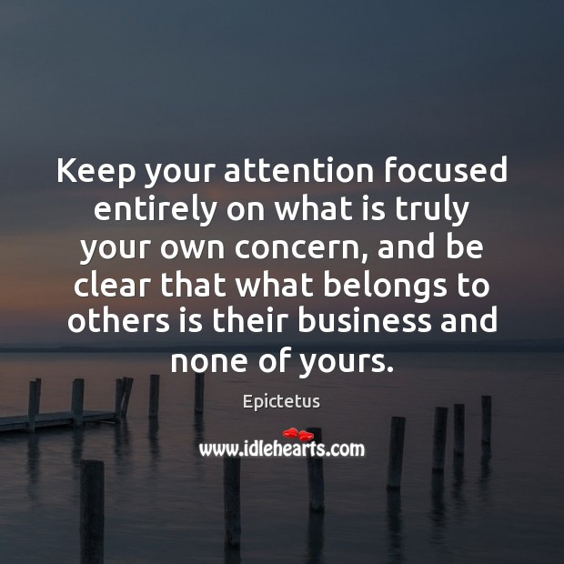 Keep your attention focused entirely on what is truly your own concern, Image