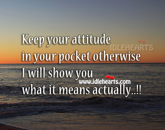 Keep Your Attitude With Yourself