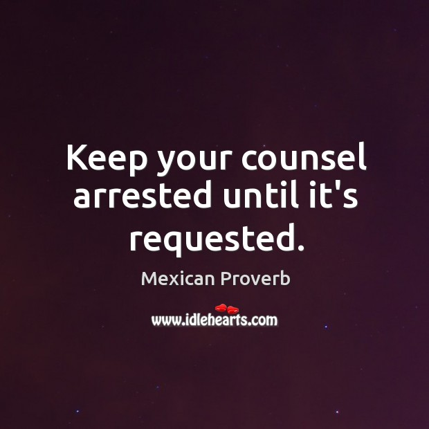 Keep your counsel arrested until it's requested. Mexican Proverbs Image