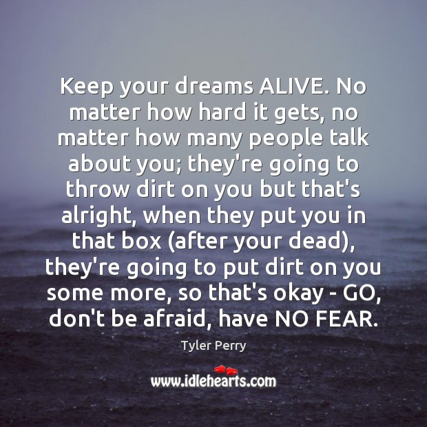 Keep your dreams ALIVE. No matter how hard it gets, no matter Don't Be Afraid Quotes Image