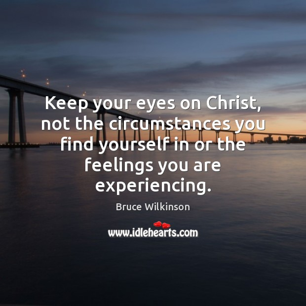 Keep your eyes on Christ, not the circumstances you find yourself in Image