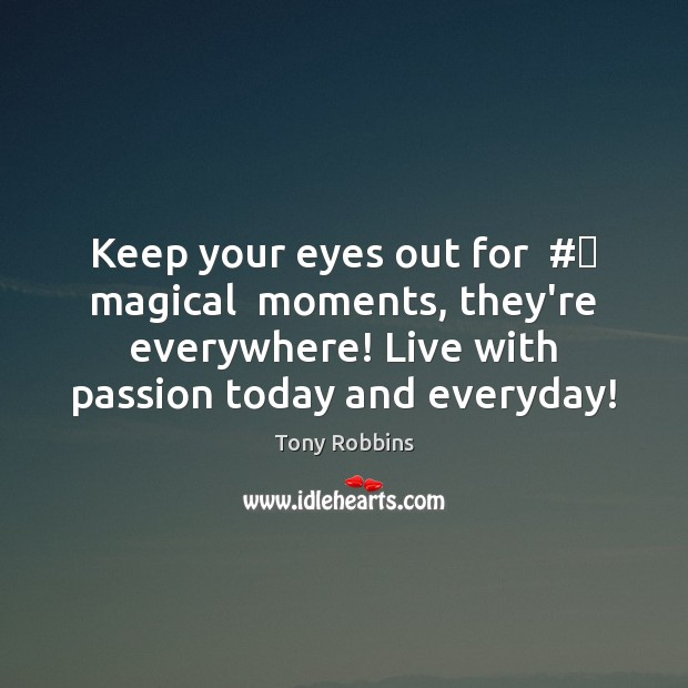 Keep your eyes out for  # magical  moments, they're everywhere! Live with passion Image
