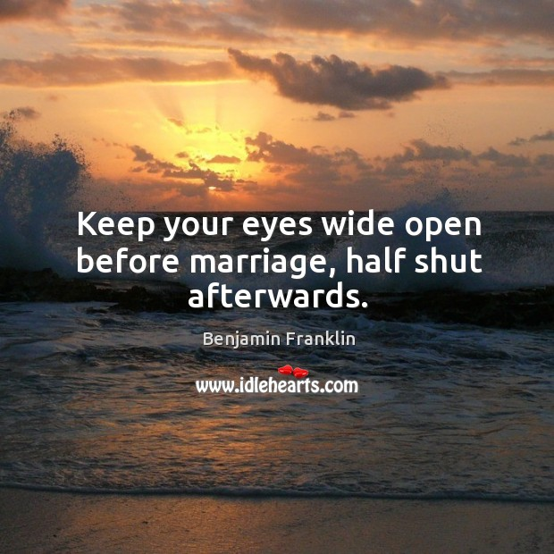 Image, Keep your eyes wide open before marriage, half shut afterwards.
