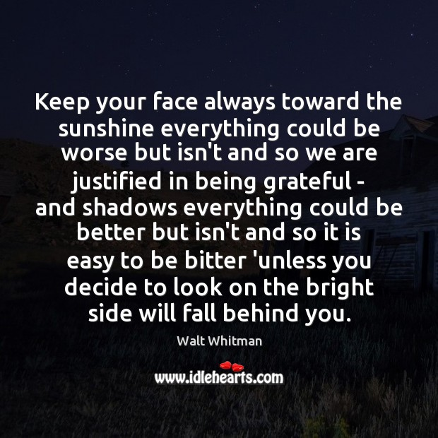 Image, Keep your face always toward the sunshine everything could be worse but