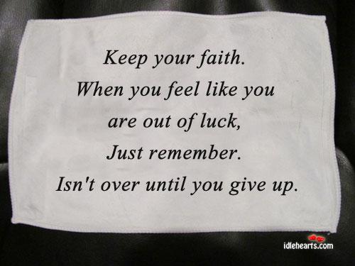 Keep Your Faith. When You Feel Like You Are…