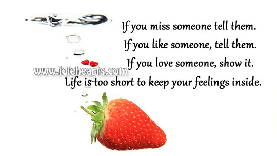 Life Is Too Short To Keep Your Feelings Within You.