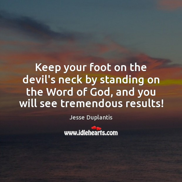 Keep your foot on the devil's neck by standing on the Word Image