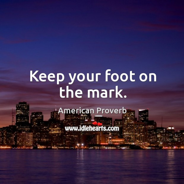 Keep your foot on the mark. Image