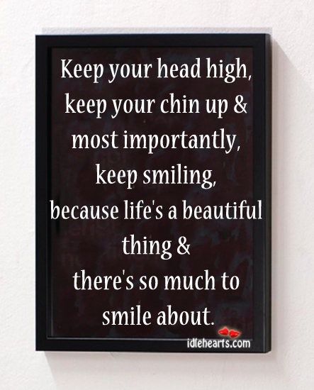 Keep Your Head High Keep Your Chin Up