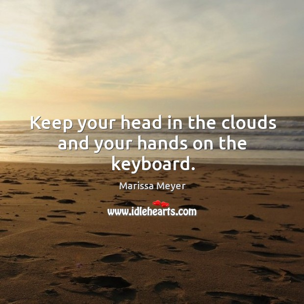 Keep your head in the clouds and your hands on the keyboard. Image