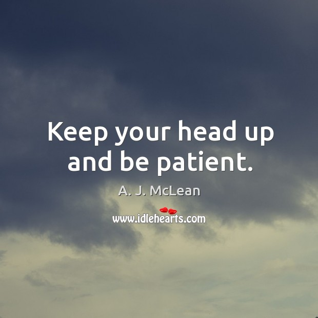 Image, Keep your head up and be patient.