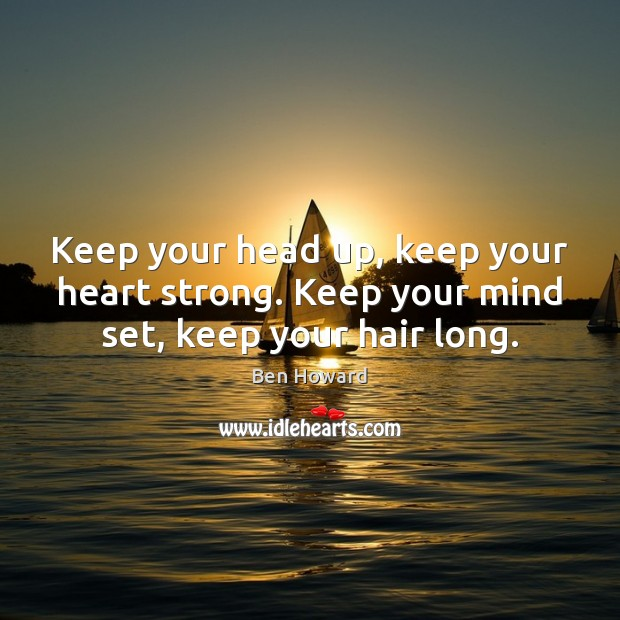 Image, Keep your head up, keep your heart strong. Keep your mind set, keep your hair long.