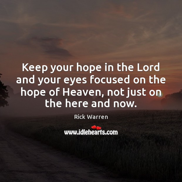 Keep your hope in the Lord and your eyes focused on the Image