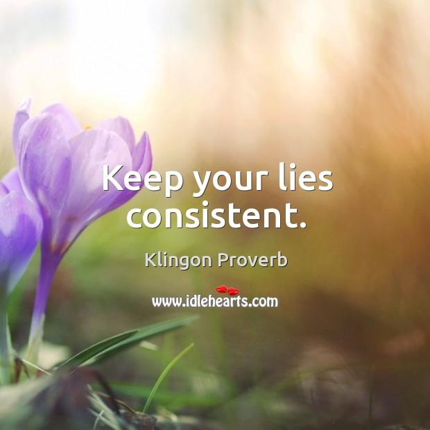 Keep your lies consistent. Klingon Proverbs Image