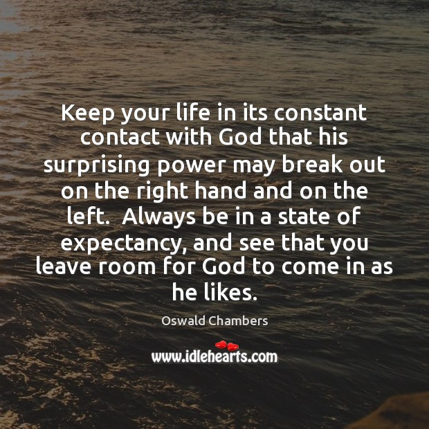 Keep your life in its constant contact with God that his surprising Image