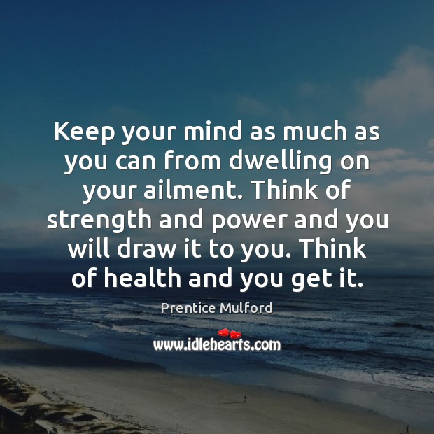 Image, Keep your mind as much as you can from dwelling on your