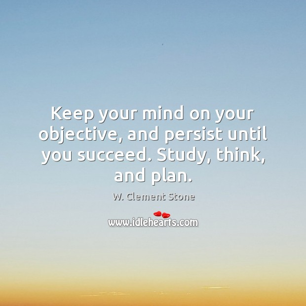 Keep your mind on your objective, and persist until you succeed. Study, think, and plan. Plan Quotes Image