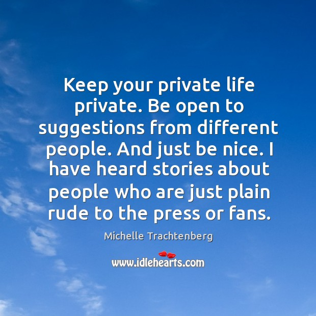 Keep your private life private. Be open to suggestions from different people. And just be nice. Image