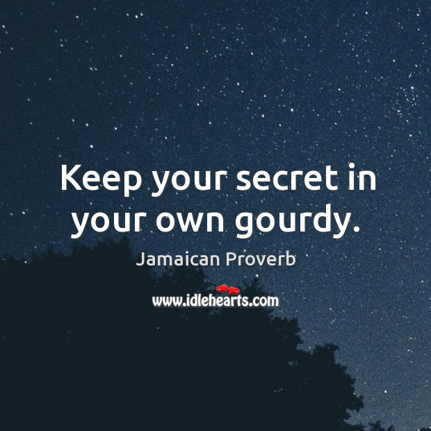 Keep your secret in your own gourdy. Jamaican Proverbs Image