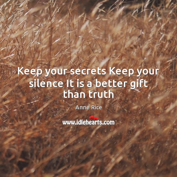 Keep your secrets Keep your silence It is a better gift than truth Anne Rice Picture Quote