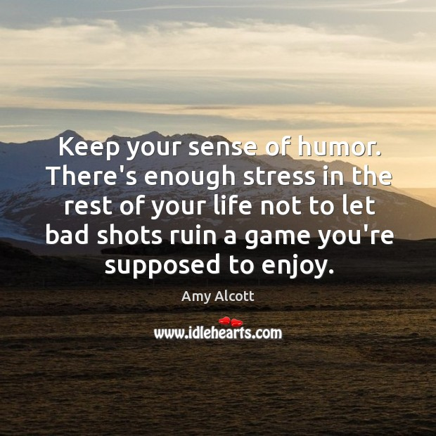 Image, Keep your sense of humor. There's enough stress in the rest of