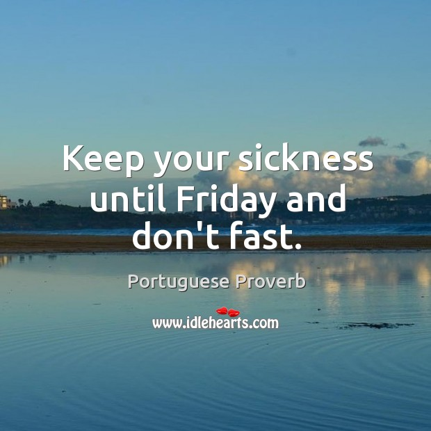 Keep your sickness until friday and don't fast. Portuguese Proverbs Image
