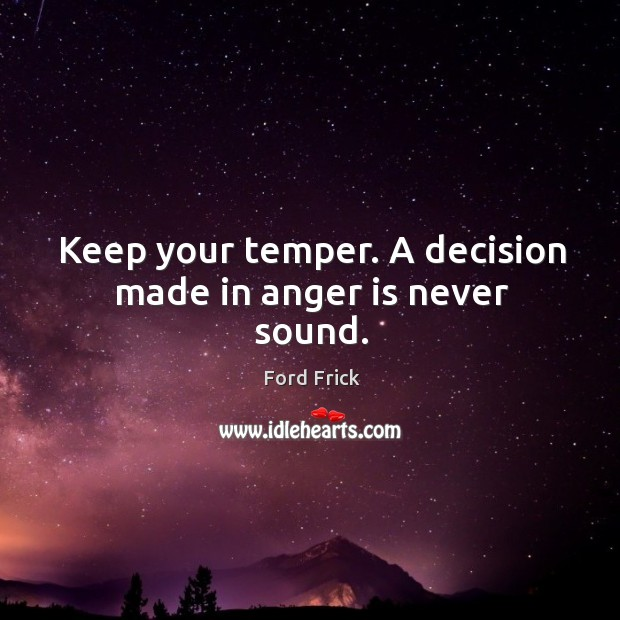 Image, Keep your temper. A decision made in anger is never sound.