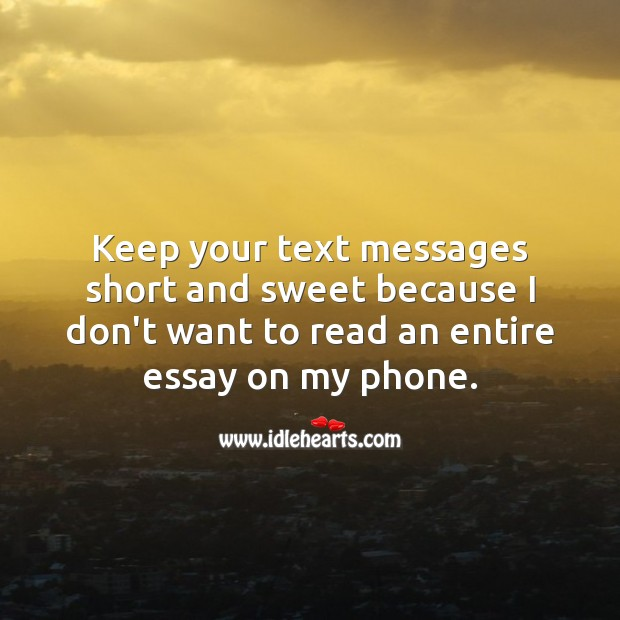 Keep your text messages short and sweet Funny Quotes Image