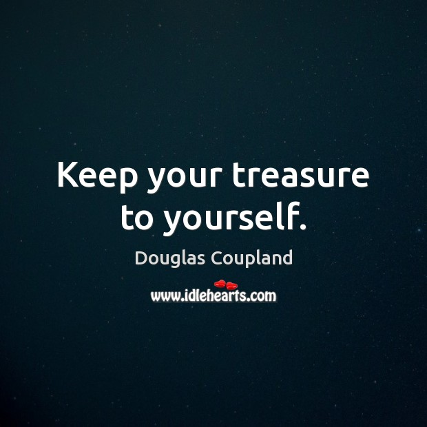 Image, Keep your treasure to yourself.