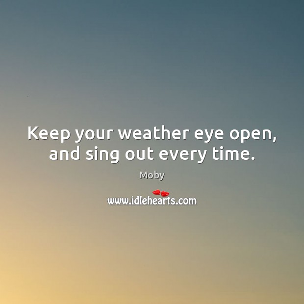 Image, Keep your weather eye open, and sing out every time.