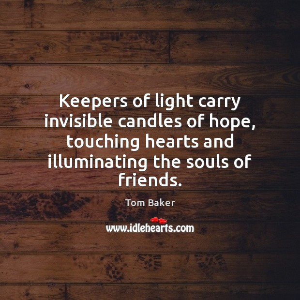 Keepers of light carry invisible candles of hope, touching hearts and illuminating Tom Baker Picture Quote