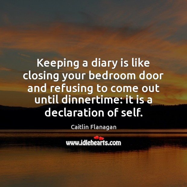 Keeping a diary is like closing your bedroom door and refusing to Image