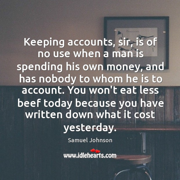 Image, Keeping accounts, sir, is of no use when a man is spending