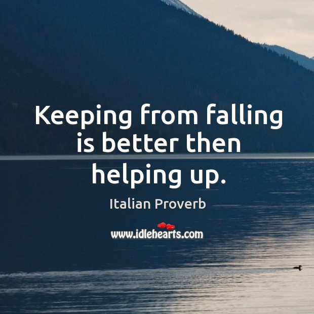 Image, Keeping from falling is better then helping up.