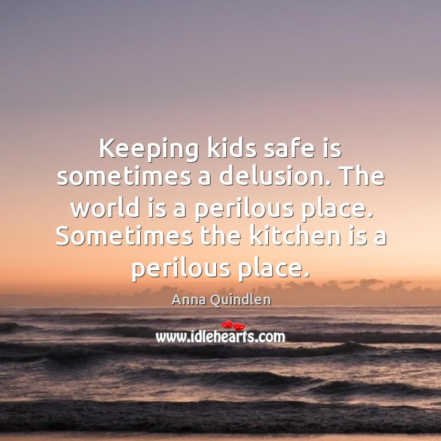 Image, Keeping kids safe is sometimes a delusion. The world is a perilous