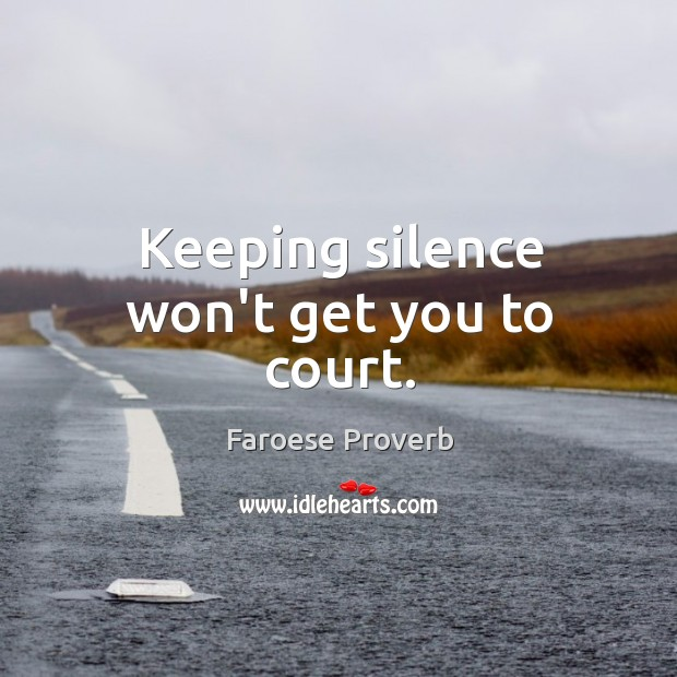 Keeping silence won't get you to court. Faroese Proverbs Image