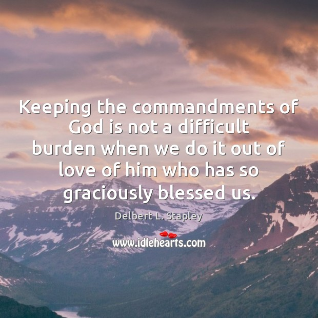 Keeping the commandments of God is not a difficult burden when we Image