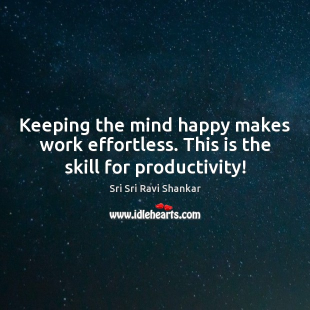 Keeping the mind happy makes work effortless. This is the skill for productivity! Image