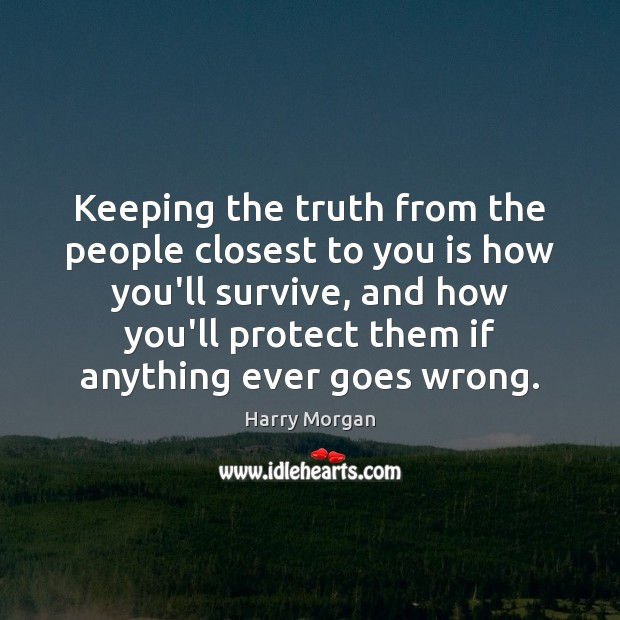 Keeping the truth from the people closest to you is how you'll Image