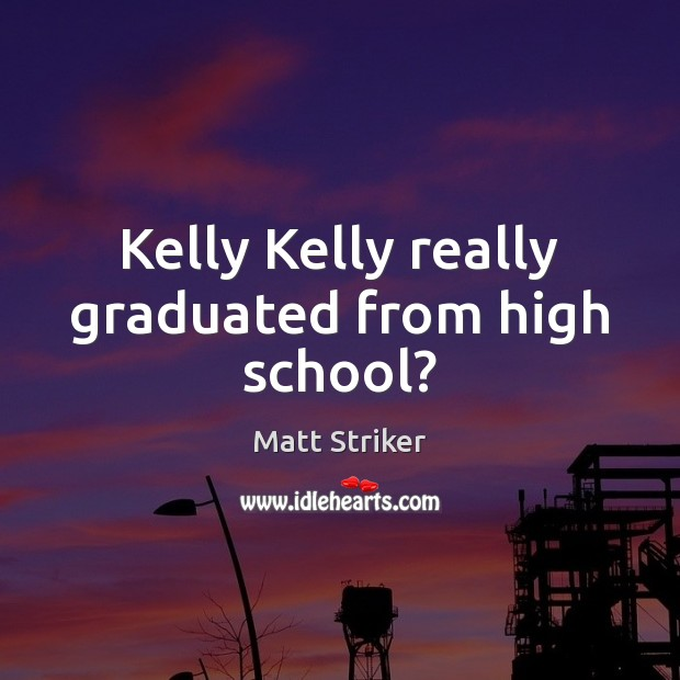 Kelly Kelly really graduated from high school? Image