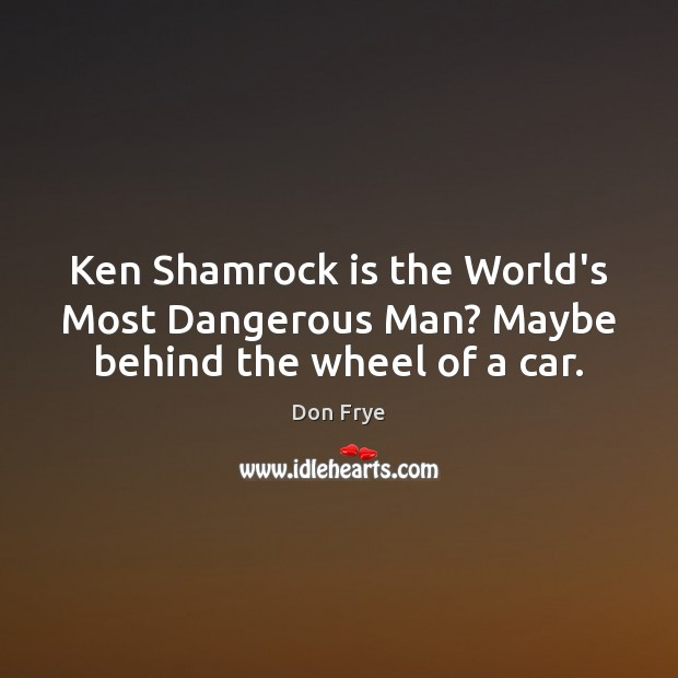 Ken Shamrock is the World's Most Dangerous Man? Maybe behind the wheel of a car. Image