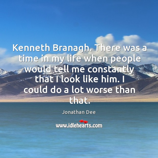 Kenneth Branagh. There was a time in my life when people would Image