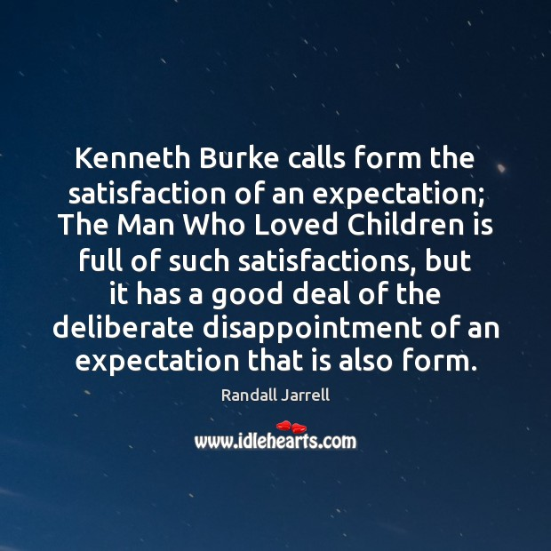 Kenneth Burke calls form the satisfaction of an expectation; The Man Who Randall Jarrell Picture Quote