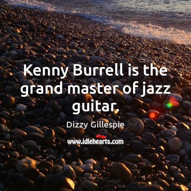 Image, Kenny Burrell is the grand master of jazz guitar.