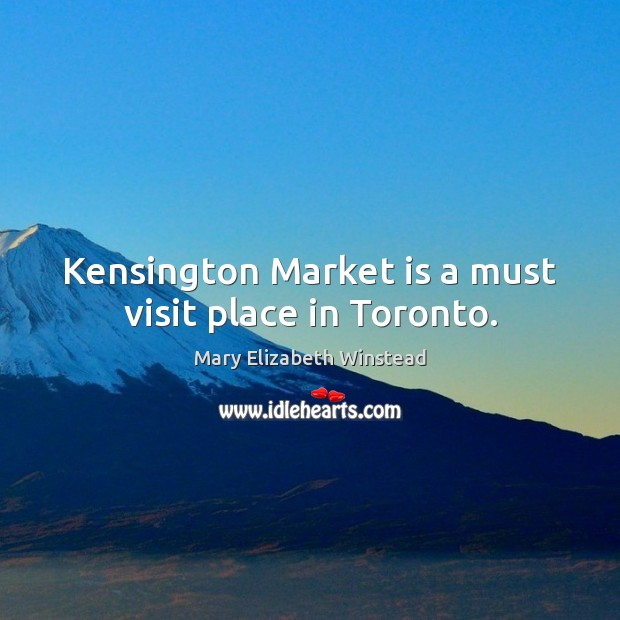 Kensington Market is a must visit place in Toronto. Mary Elizabeth Winstead Picture Quote