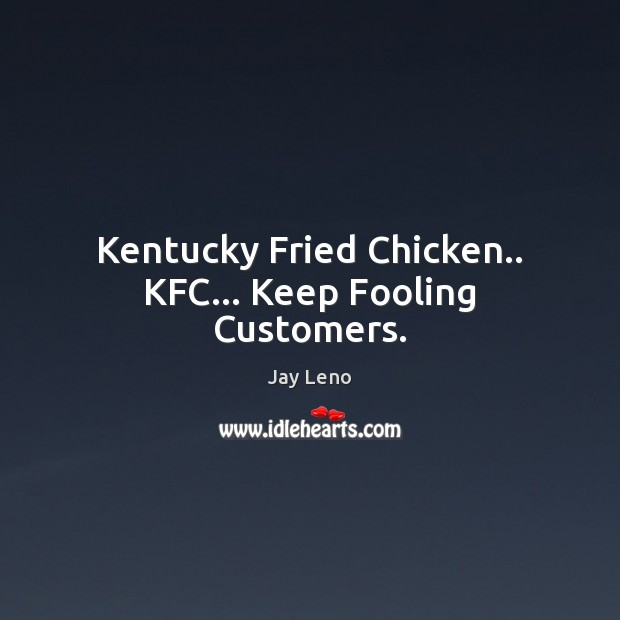 Image, Kentucky Fried Chicken.. KFC… Keep Fooling Customers.
