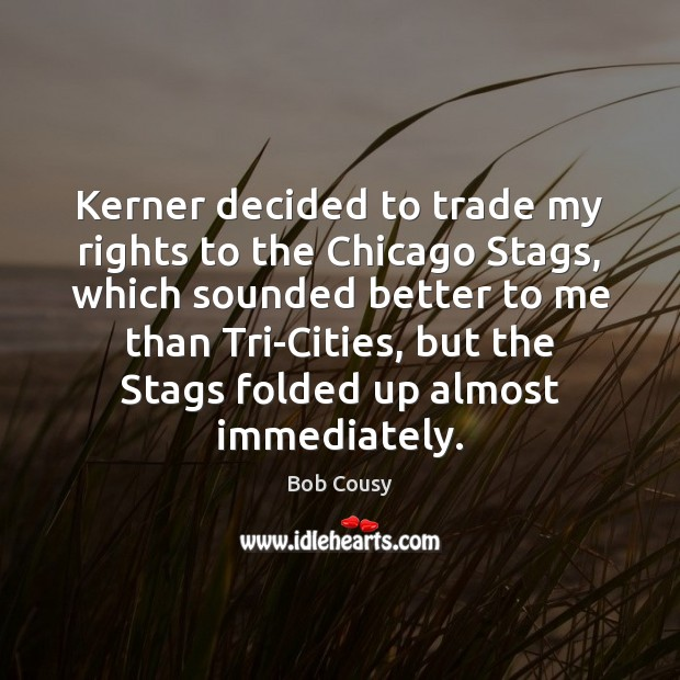 Image, Kerner decided to trade my rights to the Chicago Stags, which sounded