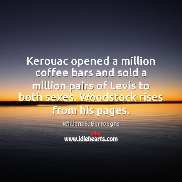 Image, Kerouac opened a million coffee bars and sold a million pairs of