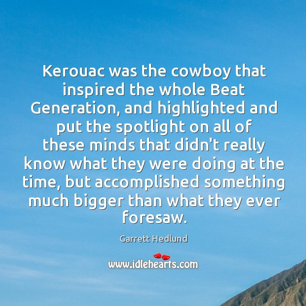 Kerouac was the cowboy that inspired the whole Beat Generation, and highlighted Image