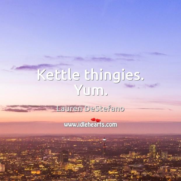 Image, Kettle thingies. Yum.